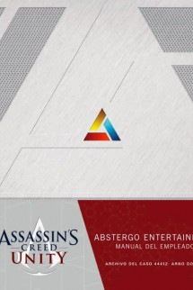 ASSASSIN´S CREED UNITY - ABSTERGO ENTERTAINMENT: MANUAL DEL NUEVO EMPLEADO.